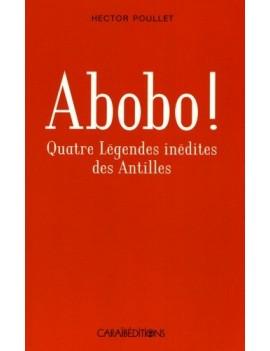 Abobo ! - Quatre légendes antillaises inédites - Poche Hector Poullet