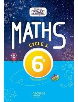 Maths 6e Cycle 3 Mission Indigo - Grand Format Edition 2017